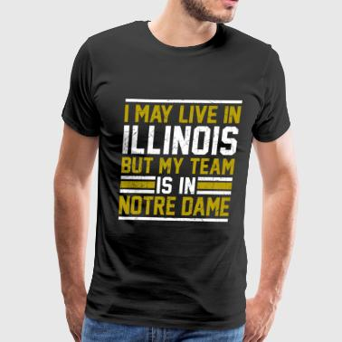 Notre Dame Live in Illinois, my team is in Notre Dame - Men's Premium T-Shirt