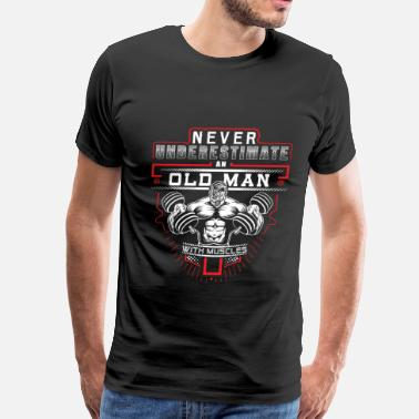 Bodybuilding Gym - Never underestimate an old man with muscles - Men's Premium T-Shirt