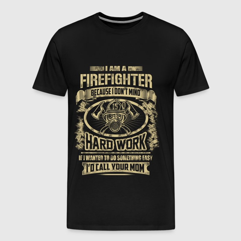 Firefighter - Firefighters don't mind hard work - Men's Premium T-Shirt