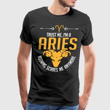 Trust Me Im A Aries Nothing Scares Me Anymore - Men's Premium T-Shirt