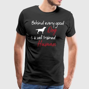 Behind Every Good Dog - Men's Premium T-Shirt