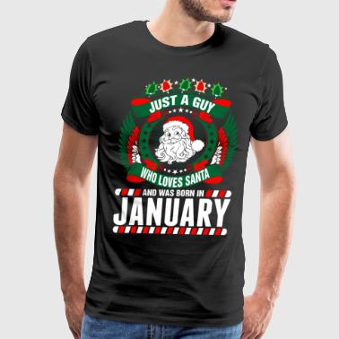 Just A Guy Who Loves Santa And Was Born In January - Men's Premium T-Shirt