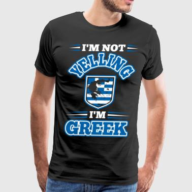 Yelling Greek Im Not Yelling Im Greek - Men's Premium T-Shirt