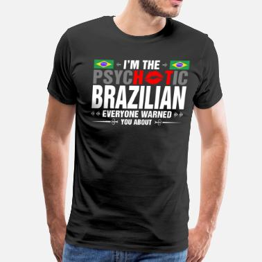 Brazilian Girlfriend I'm The Psychotic Brazilian - Men's Premium T-Shirt