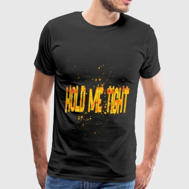 Tight Hold me tight - Men's Premium T-Shirt