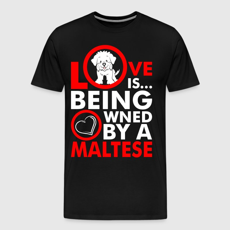 Love Is Being Owned By A Maltese - Men's Premium T-Shirt
