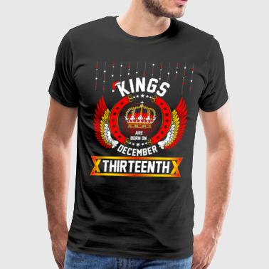 Kings Born Dec Thirteenth - Men's Premium T-Shirt