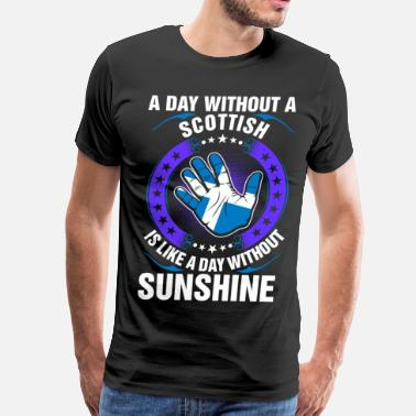 A Day Without Sunshine A Day Without A Scottish Sunshine - Men's Premium T-Shirt