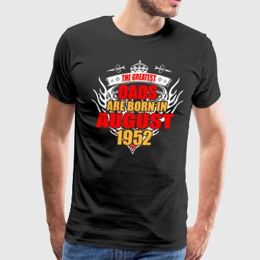 The Greatest Dads are born in August 1952 - Men's Premium T-Shirt