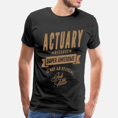 Funny Actuary Actuary - Funny Job and Hobby - Men's Premium T-Shirt