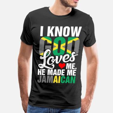 Jamaican I Know God Loves Me Jamaican - Men's Premium T-Shirt