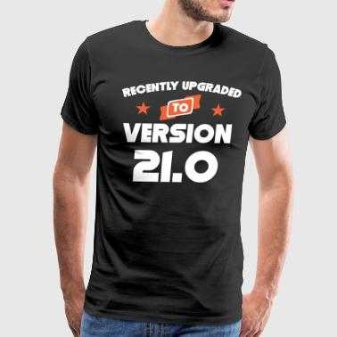Recently Upgraded To Version 21.0 21st Birthday - Men's Premium T-Shirt