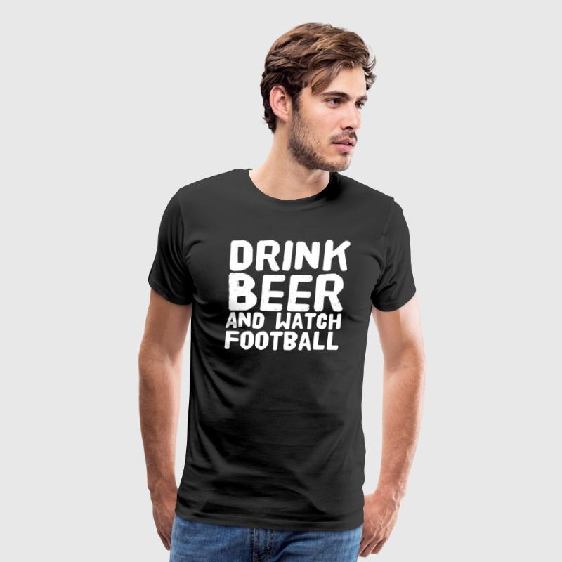 Drink beer and watch football - Men's Premium T-Shirt