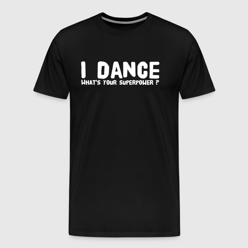 I dance what's your superpower - Men's Premium T-Shirt