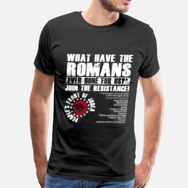 Life Of Brian What have the Romans ever done for Us T-Shirt - Men's Premium T-Shirt