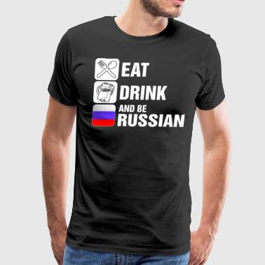 Eat Drink And Be Russian - Men's Premium T-Shirt