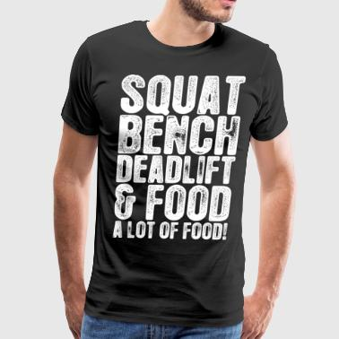 Squat Bench Deadlift Squat Bench Deadlift And Food - Men's Premium T-Shirt