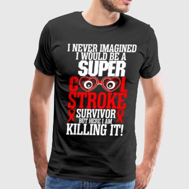 Stroke Funny I Never Imagined I Would Be A Super Cool Stroke Su - Men's Premium T-Shirt