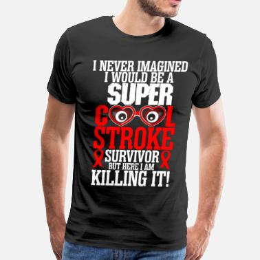 Stroke I Never Imagined I Would Be A Super Cool Stroke Su - Men's Premium T-Shirt