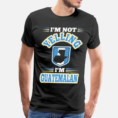 Im Not Yelling Im Not Yelling Im Guatemalan - Men's Premium T-Shirt