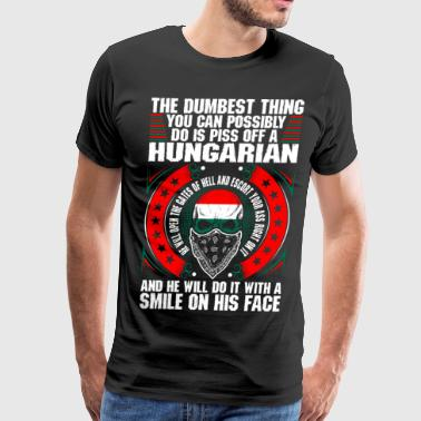 Hungarian The Dumbest Thing A Hungarian - Men's Premium T-Shirt