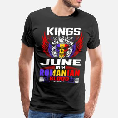 Funny Romanian Kings Are Born In June With Romanian Blood - Men's Premium T-Shirt
