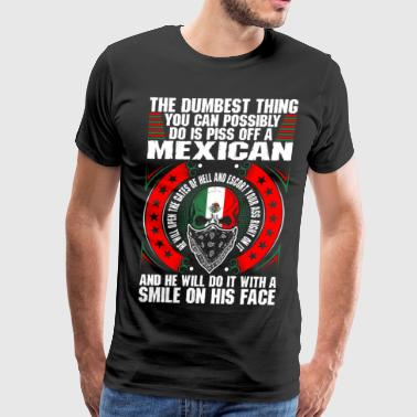 The Dumbest Thing A Mexican - Men's Premium T-Shirt