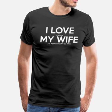Jiu-jitsu I Love It When My Wife Lets Me Practice My Jiu Jit - Men's Premium T-Shirt