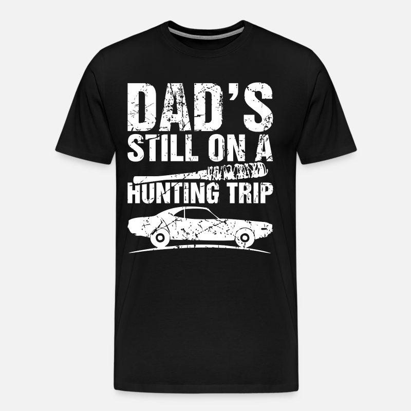 eef5e760 Dads Still On A Hunting Trip Men's Premium T-Shirt | Spreadshirt