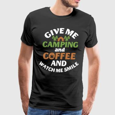 give me camping and coffee and watch me smile coff - Men's Premium T-Shirt