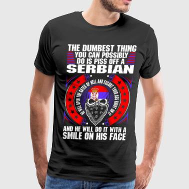 The Dumbest Thing A Serbian - Men's Premium T-Shirt