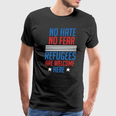 Refugees Welcome No Hate No Fear Refugees Are Welcome Here - Americ - Men's Premium T-Shirt