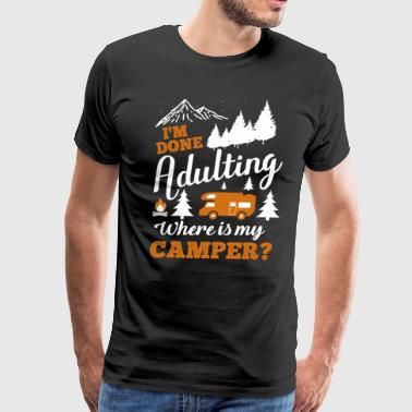 I'm Done Adulting Where Is My Camper - Men's Premium T-Shirt
