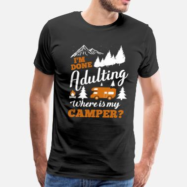 Done Adulting I'm Done Adulting Where Is My Camper - Men's Premium T-Shirt