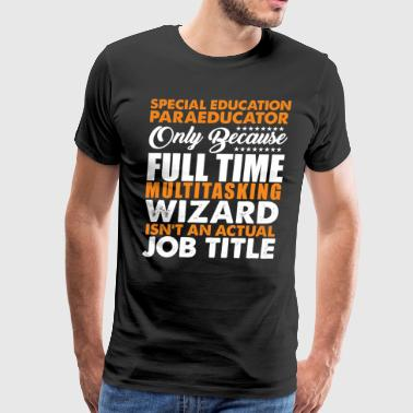 Special Education Paraeducator Actual Job Title - Men's Premium T-Shirt