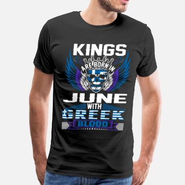 Blood Of Greek Kings Are Born In June With Greek Blood - Men's Premium T-Shirt