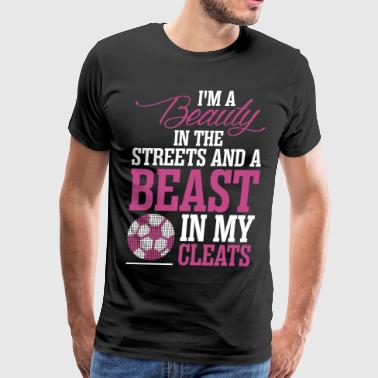 Im A Beauty In The Streets And Beast - Men's Premium T-Shirt