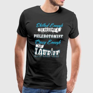 Skilled Enough To Be A Phlebotomist Shirt - Men's Premium T-Shirt