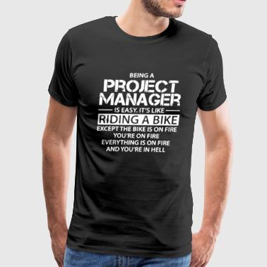 Being A Project Manager Is Easy Its Like Riding A Bike Except The Bike Is On Fire Being Project Manager Is Easy Riding A Bike Shirt - Men's Premium T-Shirt