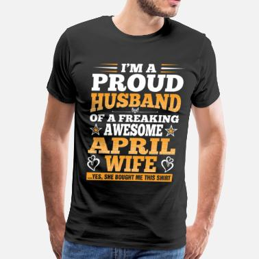 Wif Im A Proud Husband Of A Freaking Awesome April Wif - Men's Premium T-Shirt