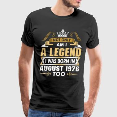 Not Only Am I A Legend I Was Born In August 1976 - Men's Premium T-Shirt