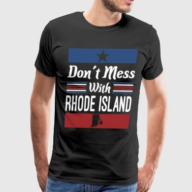 Dont Mess Dont Mess With Rhode Island - Men's Premium T-Shirt