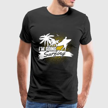 Going Surfing Shirt - Men's Premium T-Shirt