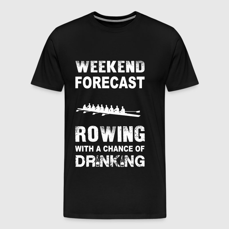 Weekend forecast rowing - With chance of drinking - Men's Premium T-Shirt