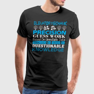 Elevator Mechanic Precision Work Unreliable Data - Men's Premium T-Shirt