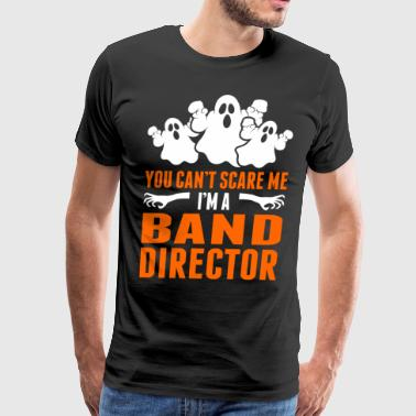 You Cant Scare Me Im A Band Director - Men's Premium T-Shirt
