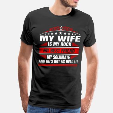 My Wife My Wife Is My Rock - Men's Premium T-Shirt