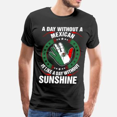 A Day Without Sunshine A Day Without A Mexican Sunshine - Men's Premium T-Shirt