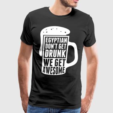 Egyptian Dont Get Drunk - Men's Premium T-Shirt