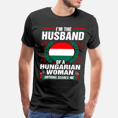 Hungarian Woman Im The Husband Of A Hungarian Woman - Men's Premium T-Shirt